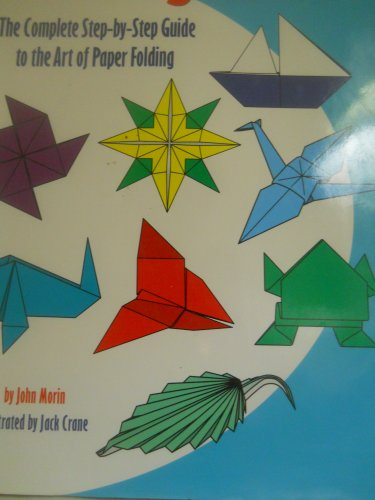 The Ultimate Origami Book : The Complete: John Morin; Jack
