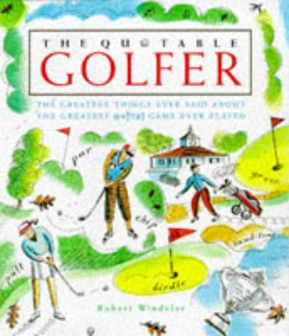 9780762402694: The Quotable Golfer: The Greatest Things Ever Said About the Greatest *!!?#! Game Ever Played