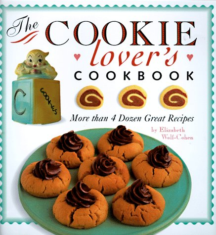 Cookie Lovers Cookbook (0762402741) by Elizabeth Wolf-Cohen