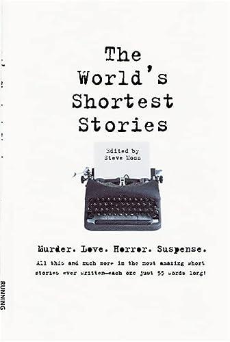 World's Shortest Stories: Murder. Love. Horror. Suspense. All This And Much More.: Murder, Love, Horror, Suspense - All This and Much More in the . Ever Written - Each One Just 55 Words Long! - Steve Moss