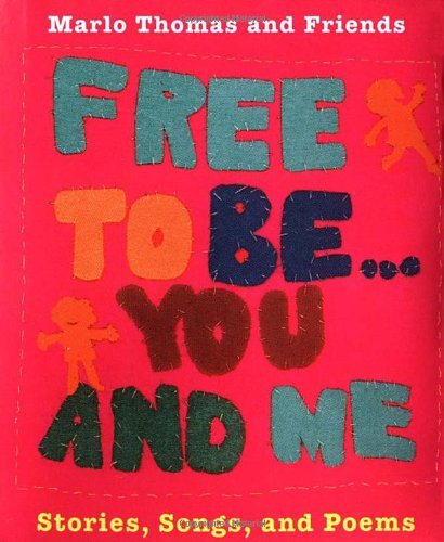 9780762403509: Free To Be...you And Me: Stories, Songs, And Poems