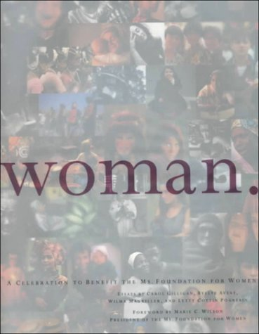 Woman: A Celebration to Benefit the Ms. Foundation for Women (9780762403561) by Avery, Byllye; Mankiller, Wilma; Pogrebin, Letty Cottin; Gilligan, Carol
