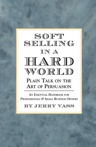 9780762404018: Soft Selling in a Hard World: Plain Talk on the Art of Persuasion