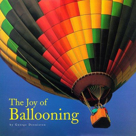 9780762404759: The Joy of Ballooning