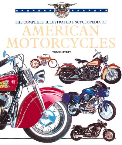 The Complete Illustrated Encyclopedia of American Motorcycles: Rafferty, Tod
