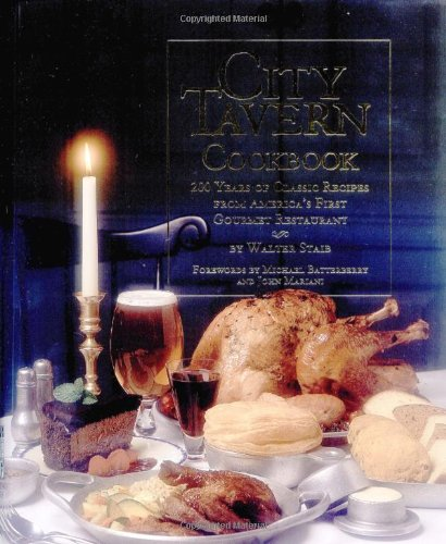 City Tavern Cookbook: Two Hundred Years Of Classic Recipes From America's First Gourmet Restaurant