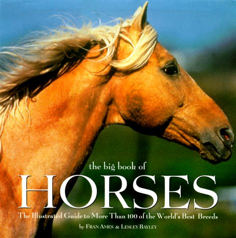 9780762405961: The Big Book of Horses: The Illustrated Guide to More Than 100 of the World's Best Breeds