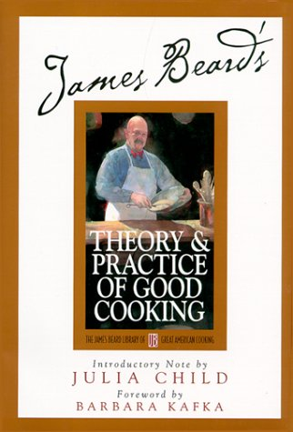 James Beard's Theory and Practice Of Good Cooking (James Beard Library of Great American Cooking) (0762406135) by James Beard