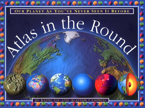 Atlas In The Round: Our Planet As: Lye, Keith; Campbell,