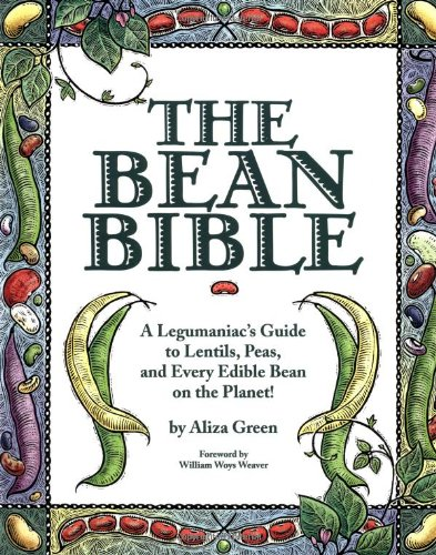 9780762406890: The Bean Bible: A Legumaniac's Guide To Lentils, Peas, And Every Edible Bean On The Planet!