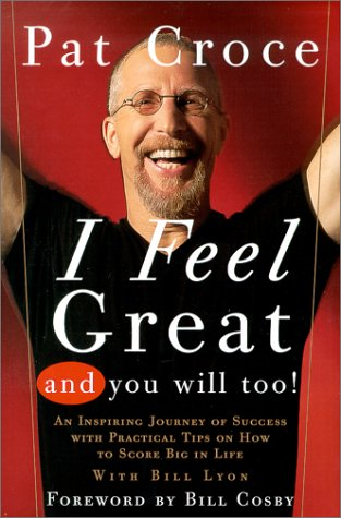 I Feel Great And You Will Too: An Inspiring Journey Of Success With Practical Tips On How To Score Big In Life (0762408073) by Pat Croce