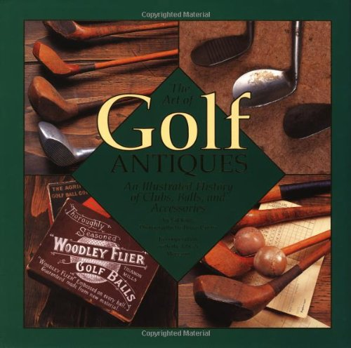 Art Of Golf Antiques: A Photographic History: Gilbert King