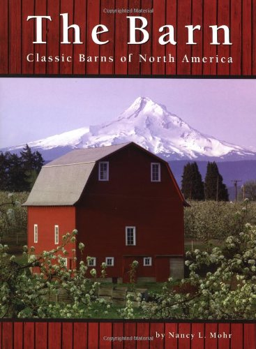 The Barn: Classic Barns Of North America: Mohr, Nancy L.