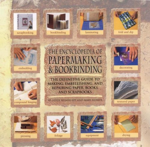 9780762412143: Encyclopedia Of Papermaking And Bookbinding: The Definitive Guide To Making, Embellishing, And Repairing Paper, Books, And Scrapbooks