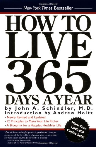 How To Live 365 Days A Year: Schindler M.D., John