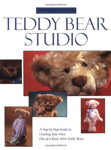 9780762412358: Ted Menten's Teddy Bear Studio: a Step-by-step Guide to Creating Your Own One-of-a-kind Artist Teddy Bear
