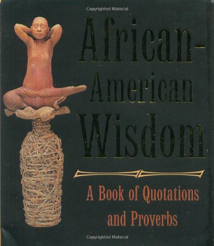 9780762412389: African-american Wisdom: A Book Of Quotations And Proverbs (Miniature Editions)