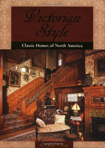 Victorian Style: Classic Homes Of North America: Cheri Y. Gay