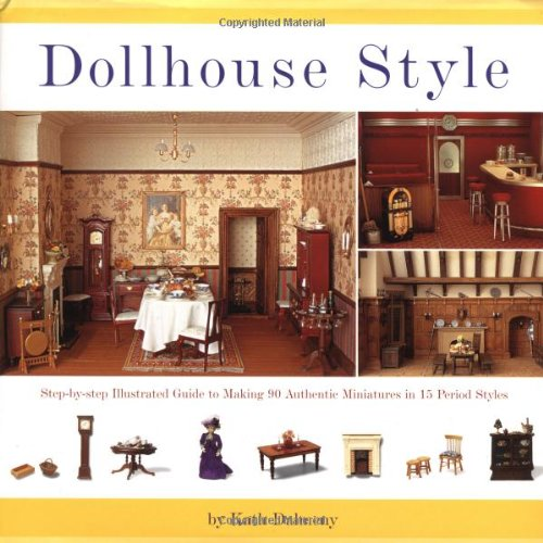 9780762413256: Dollhouse Style: Step-By-Step Illustrated Guide to Making 90 Authentic Miniatures in 15 Period Styles