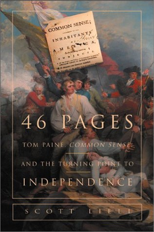 46 Pages: Tom Paine, Common Sense, and the Turning Point to American Independence: Liell, Scott (...