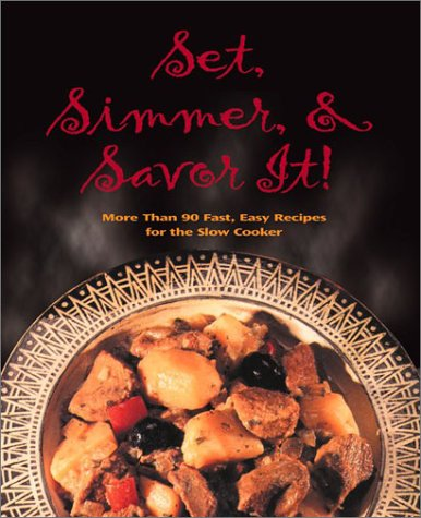 9780762415359: Set, Simmer and Savor It!: More Than 75 Easy Recipes for the Slow Cooker