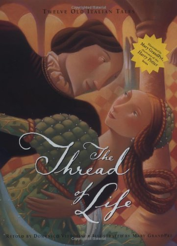 The Thread of Life: Twelve Old Italian Tales (0762416696) by Vittorini, Domenico; GrandPre, Mary