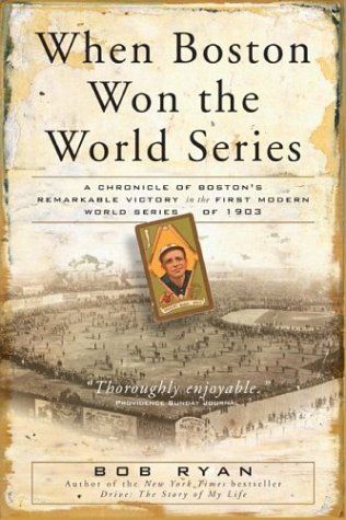 When Boston Won The World Series: A Chronicle of Boston's Remarkable Victory in the First Modern World Series of 1903 (0762418400) by Bob Ryan