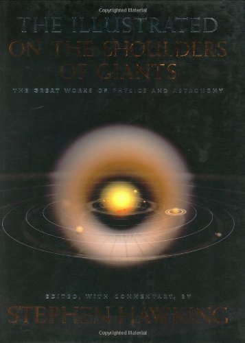 The Illustrated On the Shoulders of Giants: The Great Works of Physics and Astronomy: Hawking, ...