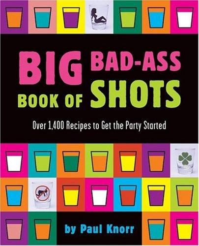 9780762419012: Big Bad-ass Book Of Shots