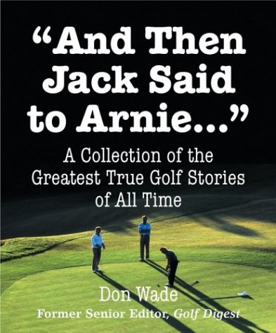 9780762419081: And Then Jack Said to Arnie: A Collection of the Greatest True Golf Stories of All Times (Running Press Miniature Editions)