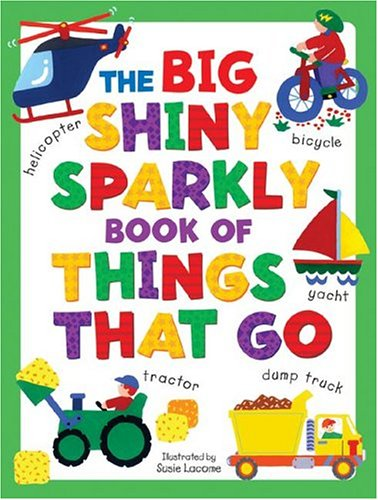 9780762420056: Big Shiny Sparkly Book of Things-That-Go (Big Shiny Sparkly Books)