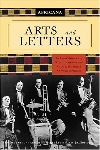 Africana: Arts and Letters: An A-To-Z Reference of Writers, Musicians, and Artists of the African...