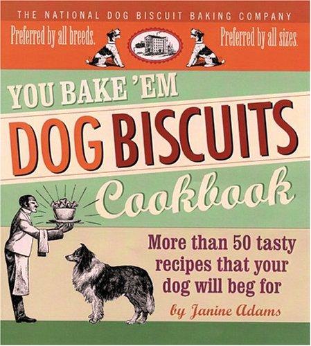 9780762423361: You Bake 'em Dog Biscuits Cookbook