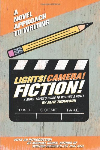 9780762424016: Lights! Camera! Fiction!: The Movie Lover's Guide to Writing a Novel