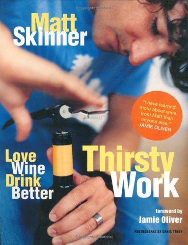 Thirsty Work: Love Wine, Drink Better: Skinner, Matt