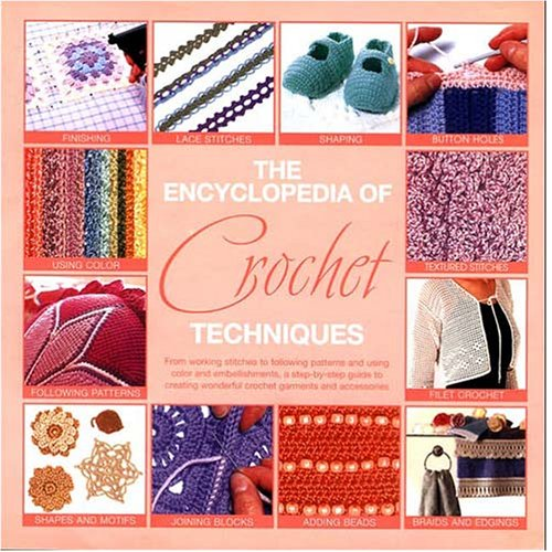 The Encyclopedia Of Crochet Techniques: A Step-by-Step Guide to Creating Unique Fashions and ...