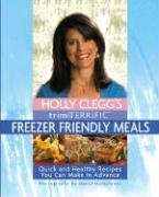 9780762425976: Holly Clegg's Trim & Terrific Freezer Friendly Meals