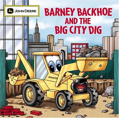 Barney Backhoe and the Big City Dig (John Deere (Running Press Kids Paperback))