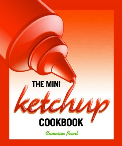 9780762428427: The Mini Ketchup Cookbook
