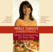 9780762429004: Holly Clegg's Trim & Terrific Home Entertaining the Easy Way
