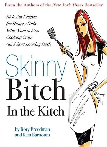 9780762431069: Skinny Bitch in the Kitch: Kick-Ass Solutions for Hungry Girls Who Want to Stop Cooking Crap (and Start Looking Hot!)