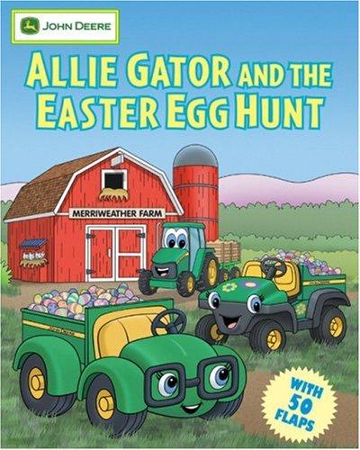 9780762431267: Allie Gator and the Easter Egg Hunt (John Deere Series)