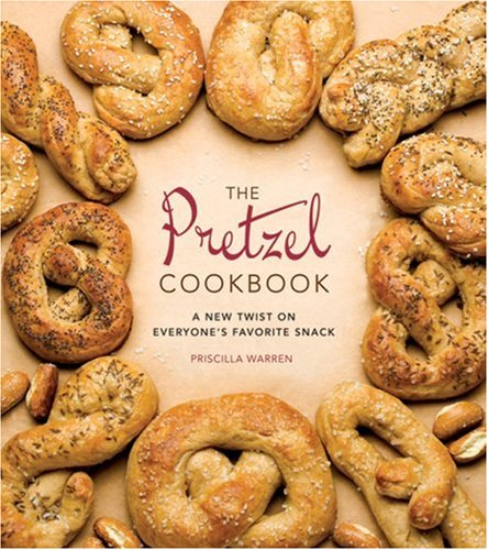 9780762432240: The Pretzel Cookbook: A New Twist on Everyone's Favorite Snack