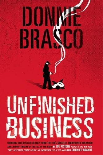 9780762432288: Donnie Brasco: Unfinished Business: Shocking Declassified Details from the FBI's Greatest Undercover Operation and a Bloody Timeline of the Fall of the Mafia (paperback)