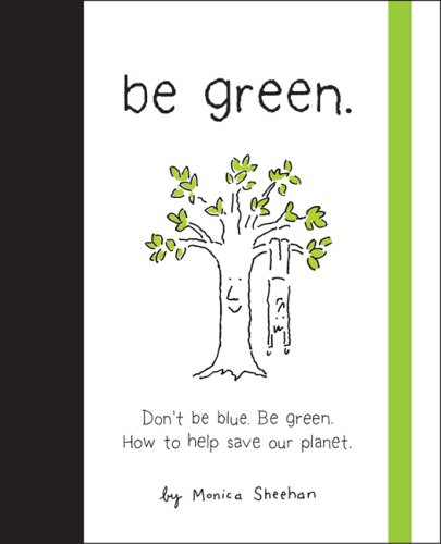 9780762432325: Be Green: Don't Be Blue, Be Green. How to Help Save Our Planet