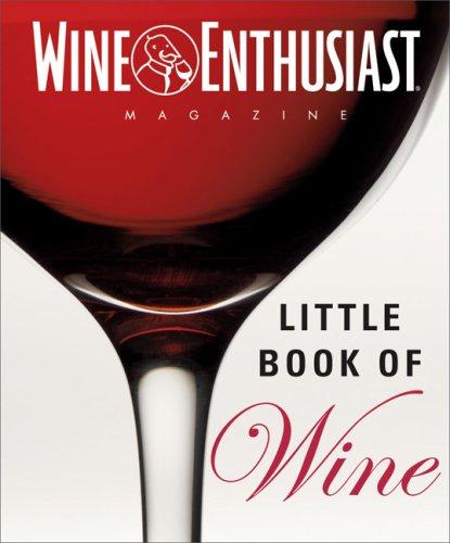 Wine Enthusiast's Little Book of Wine: Wine Enthusiast Editors