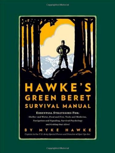 9780762433582: Hawke's Green Beret Survival Manual: Essential Strategies For: Shelter and Water, Food and Fire, Tools and Medicine, Navigation and Signaling, Survival Psychology and Getting Out Alive!