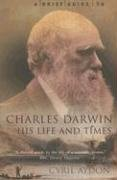 A Brief Guide to Charles Darwin, His Life and Times: Aydon, Cyril