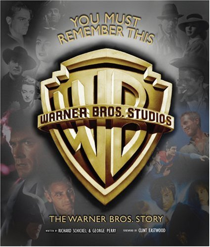 You Must Remember This: The Warner Bros. Story (076243418X) by Richard Schickel; George Perry