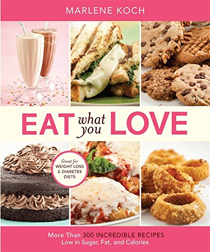 9780762434329: Eat What You Love: More than 300 Incredible Recipes Low in Sugar, Fat, and Calories